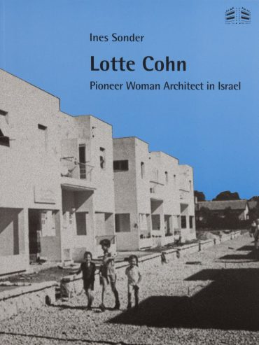 Lotte Cohn: Pioneer Woman Architect in Israel