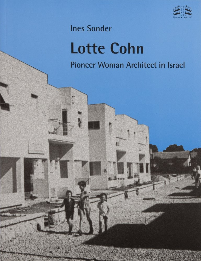 | Lotte Cohn: Pioneer Woman Architect in Israel