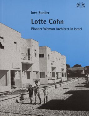 Lotte Cohn: Pioneer Women Architect in Israel